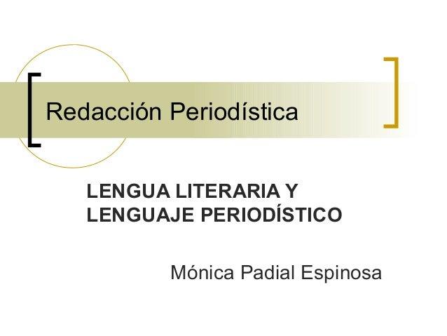 Redacción Periodística LENGUA LITERARIA Y LENGUAJE PERIODÍSTICO Mónica Padial Espinosa