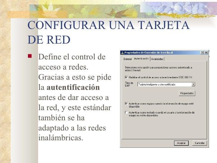 CONFIGURAR UNA TARJETA DE RED <ul><li>Define el control de acceso a redes. Gracias a esto se pide la  autentificación  ant...