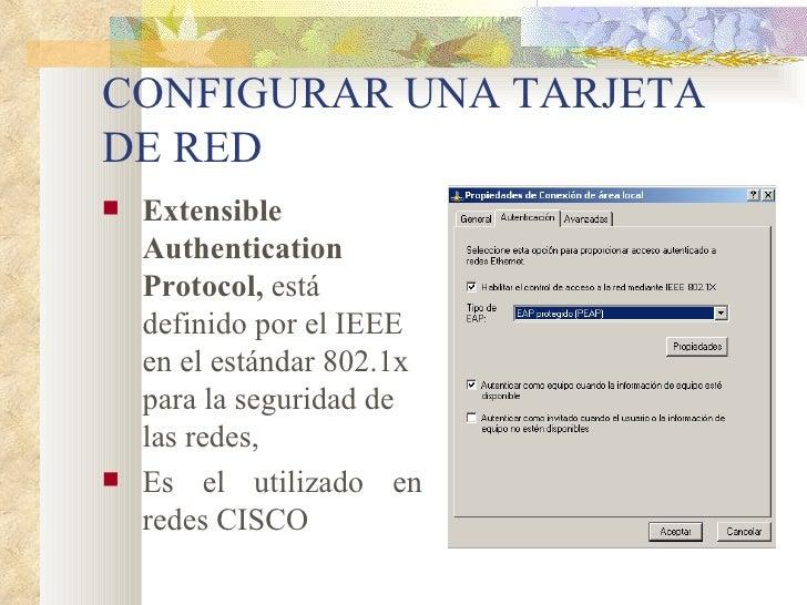 CONFIGURAR UNA TARJETA DE RED <ul><li>Extensible Authentication Protocol,  está definido por el IEEE en el estándar 802.1x...