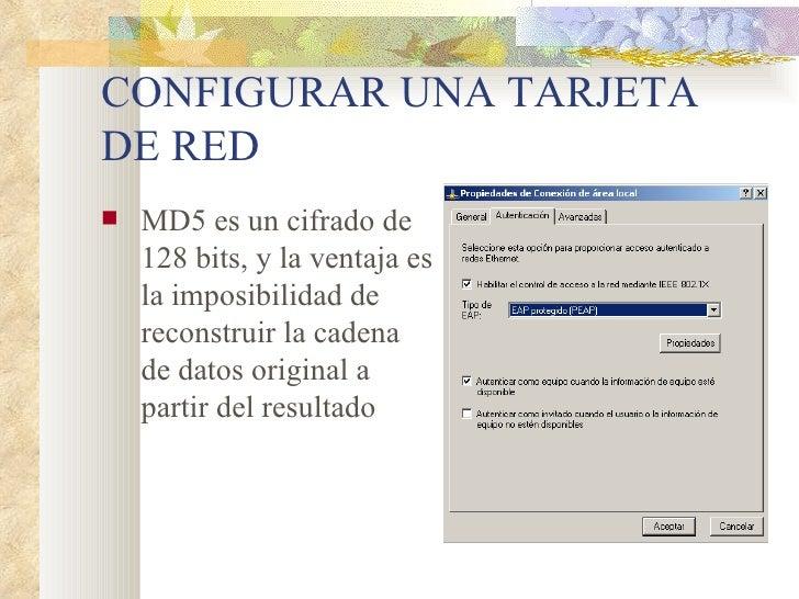 CONFIGURAR UNA TARJETA DE RED <ul><li>MD5 es un cifrado de 128 bits, y la ventaja es la imposibilidad de reconstruir la ca...
