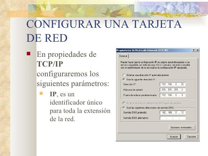 CONFIGURAR UNA TARJETA DE RED <ul><li>En propiedades de  TCP/IP  configuraremos los  siguientes parámetros: </li></ul><ul>...