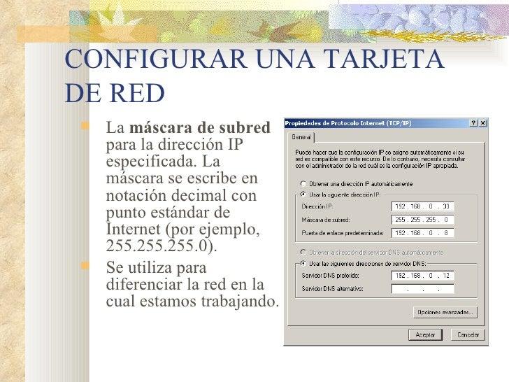 CONFIGURAR UNA TARJETA DE RED <ul><ul><li>La  máscara de subred  para la dirección IP especificada. La máscara se escribe ...