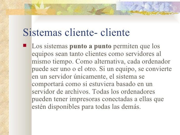 Sistemas cliente- cliente <ul><li>Los sistemas  punto a punto  permiten que los equipos sean tanto clientes como servidore...