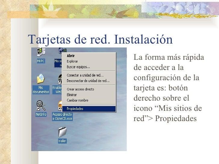 Tarjetas de red. Instalación <ul><li>La forma más rápida de acceder a la configuración de la tarjeta es: botón derecho sob...