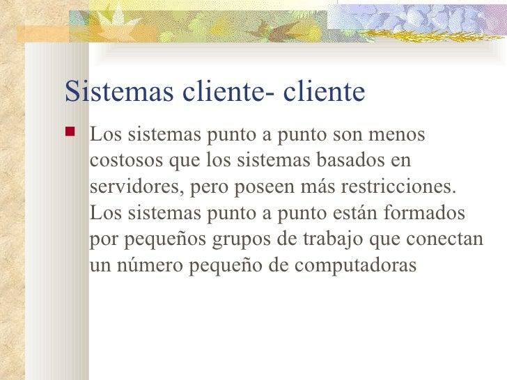 Sistemas cliente- cliente <ul><li>Los sistemas punto a punto son menos costosos que los sistemas basados en servidores, pe...
