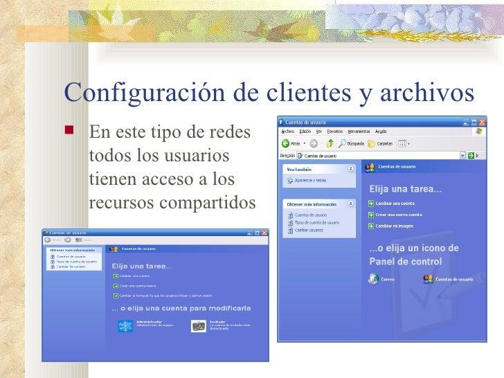 Configuración de clientes y archivos <ul><li>En este tipo de redes todos los usuarios tienen acceso a los recursos compart...