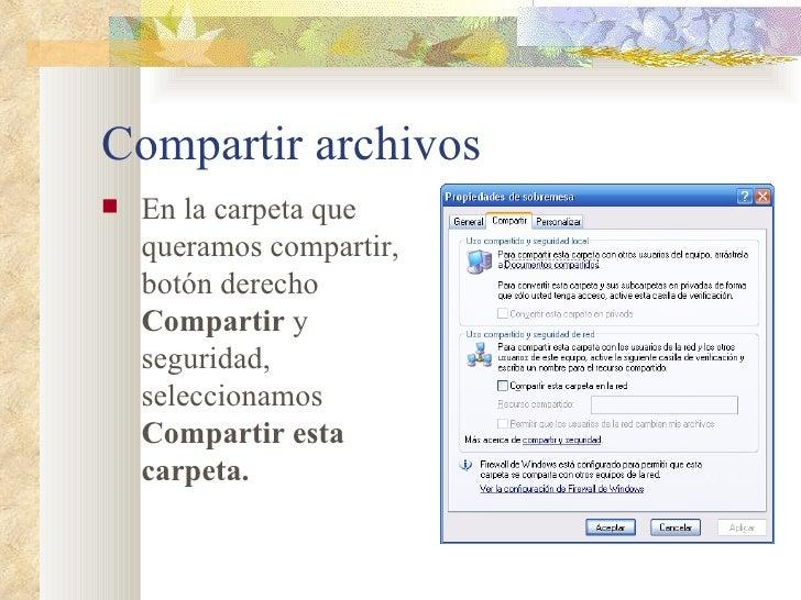 Compartir archivos <ul><li>En la carpeta que queramos compartir, botón derecho  Compartir  y seguridad, seleccionamos  Com...