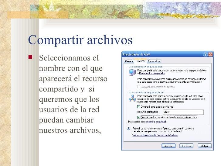 Compartir archivos <ul><li>Seleccionamos el nombre con el que aparecerá el recurso compartido y  si queremos que los usuar...