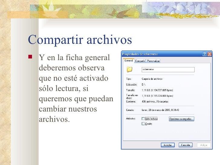 Compartir archivos <ul><li>Y en la ficha general deberemos observa que no esté activado sólo lectura, si queremos que pued...