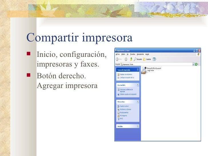 Compartir impresora <ul><li>Inicio, configuración, impresoras y faxes. </li></ul><ul><li>Botón derecho. Agregar impresora ...