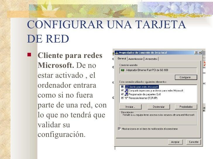 CONFIGURAR UNA TARJETA DE RED <ul><li>Cliente para redes Microsoft.  De no estar activado , el ordenador entrara como si n...