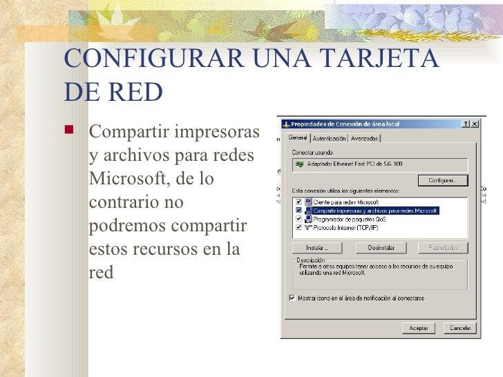 CONFIGURAR UNA TARJETA DE RED <ul><li>Compartir impresoras y archivos para redes Microsoft, de lo contrario no podremos co...