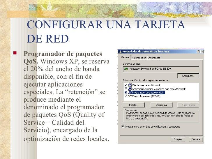 CONFIGURAR UNA TARJETA DE RED <ul><li>Programador de paquetes QoS.  Windows XP, se reserva el 20% del ancho de banda dispo...