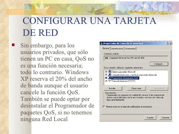 CONFIGURAR UNA TARJETA DE RED <ul><li>Sin embargo, para los usuarios privados, que sólo tienen un PC en casa, QoS no es un...