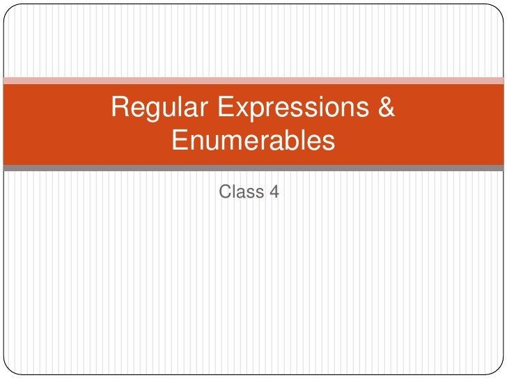 Class 4<br />Regular Expressions & Enumerables<br />