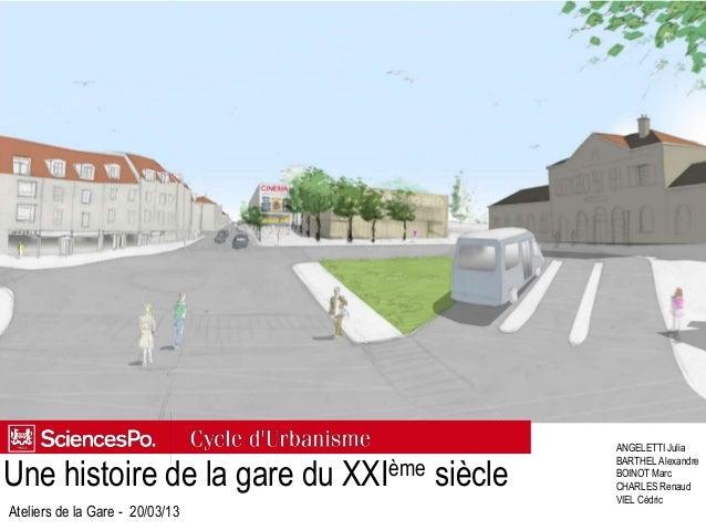Une histoire de la gare du XXIème siècleANGELETTI JuliaBARTHEL AlexandreBOINOT MarcCHARLES RenaudVIEL CédricAteliers de la...