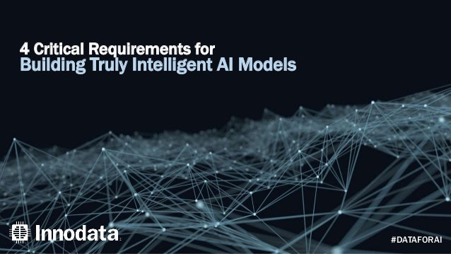 4 Critical Requirements for Building Truly Intelligent AI Models #DATAFORAI