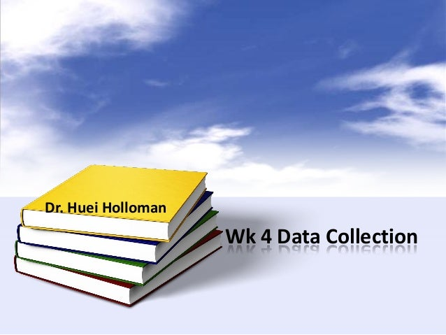 Wk 4 Data CollectionDr. Huei Holloman