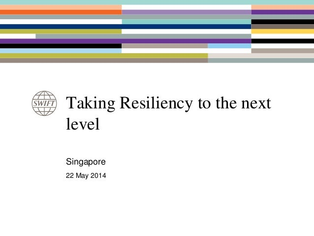 Taking Resiliency to the next level Singapore 22 May 2014