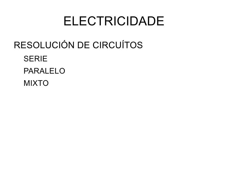 ELECTRICIDADE <ul><li>RESOLUCIÓN DE CIRCUÍTOS </li><ul><li>SERIE