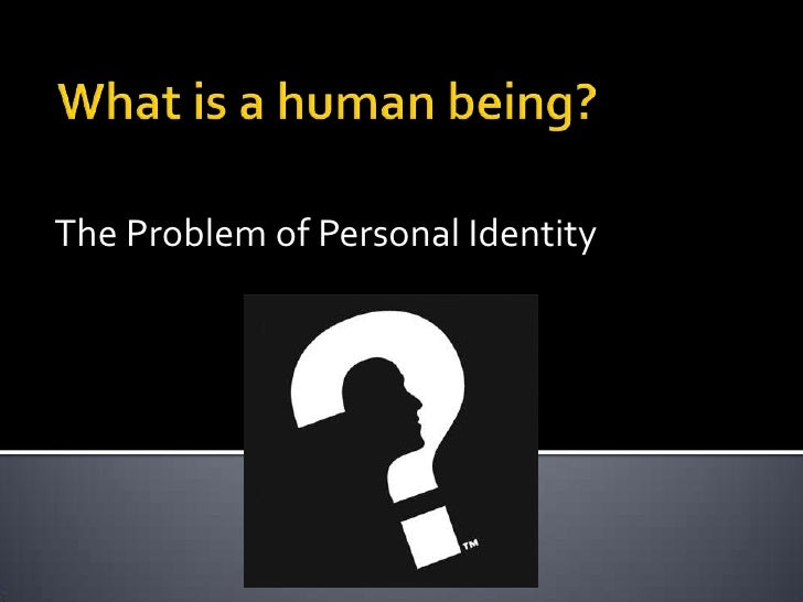 problem of personal identity Michael della rocca (yale university) explores some of the puzzles and  problems of personal identity that arise from the revolutionary work of the  philosopher.