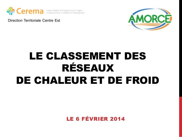 LE CLASSEMENT DES RÉSEAUX DE CHALEUR ET DE FROID  LE 6 FÉVRIER 2014