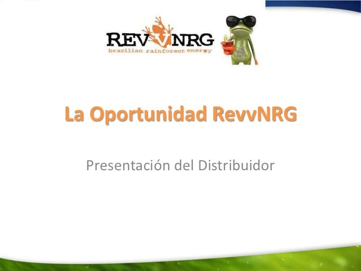 La Oportunidad RevvNRG  Presentación del Distribuidor