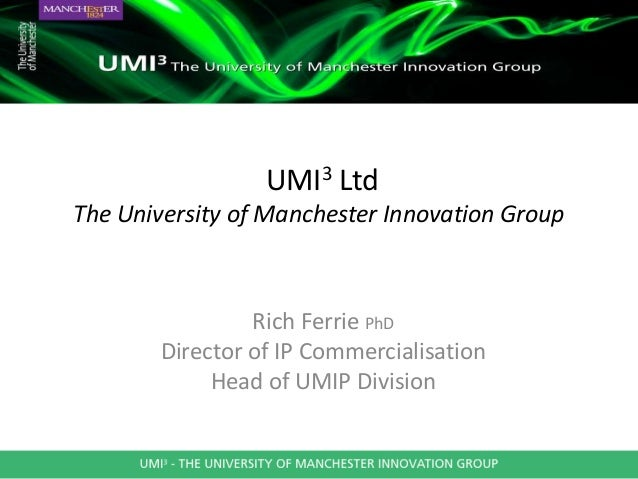 UMI3 LtdThe University of Manchester Innovation Group                 Rich Ferrie PhD        Director of IP Commercialisat...