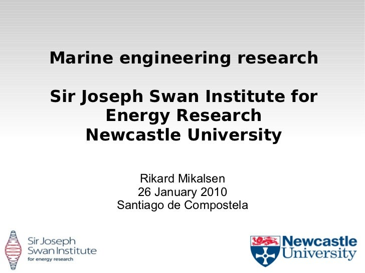 Marine engineering researchSir Joseph Swan Institute for       Energy Research     Newcastle University           Rikard M...