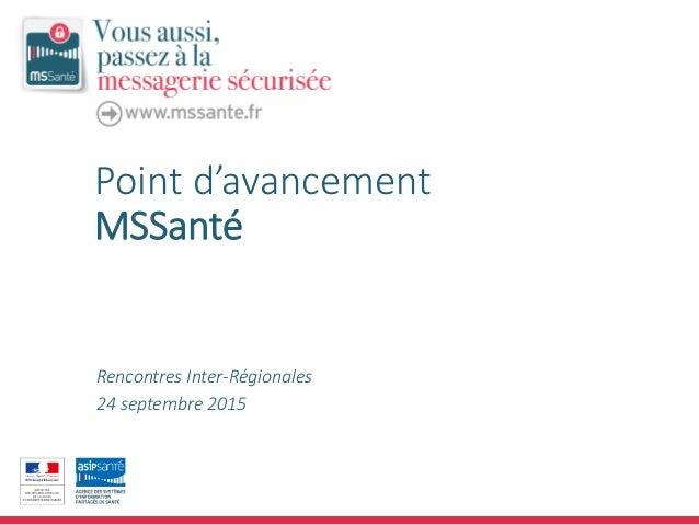 Point d'avancement MSSanté Rencontres Inter-Régionales 24 septembre 2015