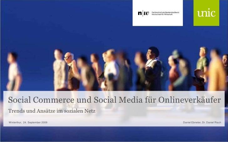 Social Commerce und Social Media für Onlineverkäufer<br />Trends und Ansätze im sozialen Netz<br />Daniel Ebneter, Dr. Dan...