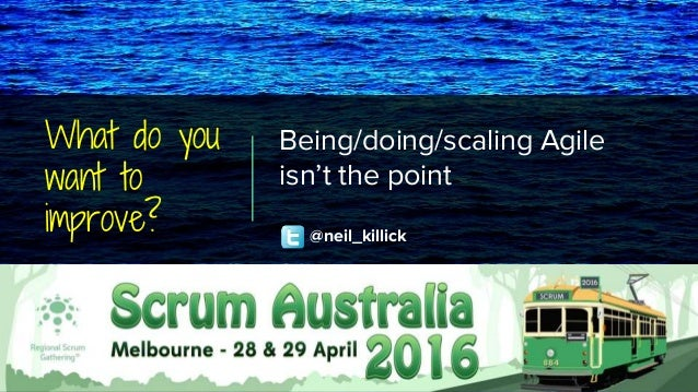 What do you want to improve? Being/doing/scaling Agile isn't the point @neil_killick