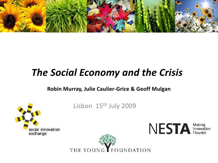 The Social Economy and the Crisis <br />Robin Murray, Julie Caulier-Grice & Geoff Mulgan<br />Lisbon  15th July 2009<br />