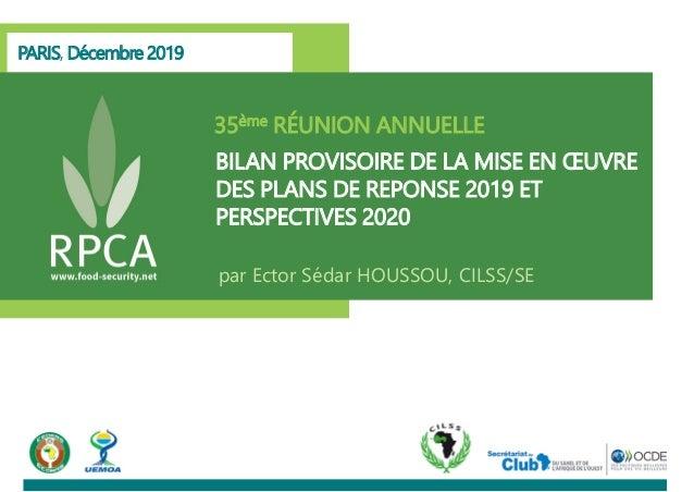 PARIS, Décembre 2019 35ème RÉUNION ANNUELLE BILAN PROVISOIRE DE LA MISE EN ŒUVRE DES PLANS DE REPONSE 2019 ET PERSPECTIVES...