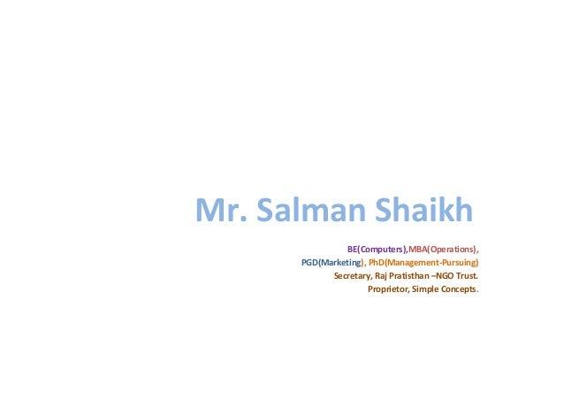 BE(Computers),MBA(Operations), PGD(Marketing), PhD(Management-Pursuing) Secretary, Raj Pratisthan –NGO Trust. Proprietor, ...