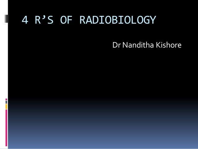 4 R'S OF RADIOBIOLOGY Dr Nanditha Kishore