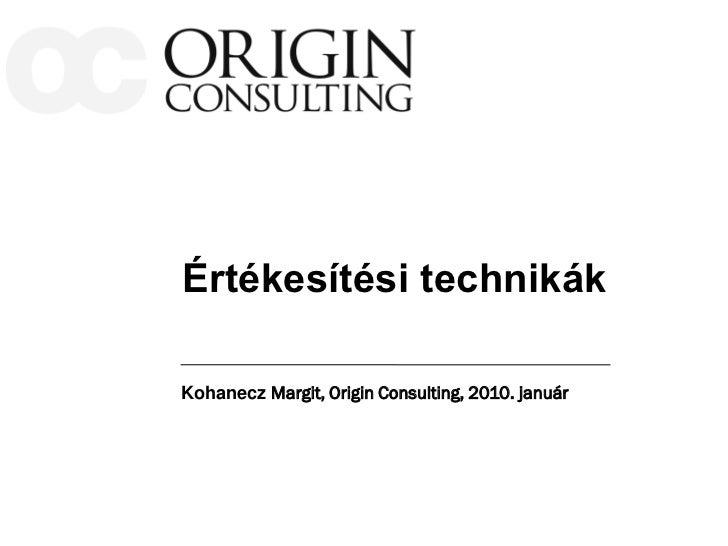 Értékesítési technikákKohanecz Margit, Origin Consulting, 2010. január