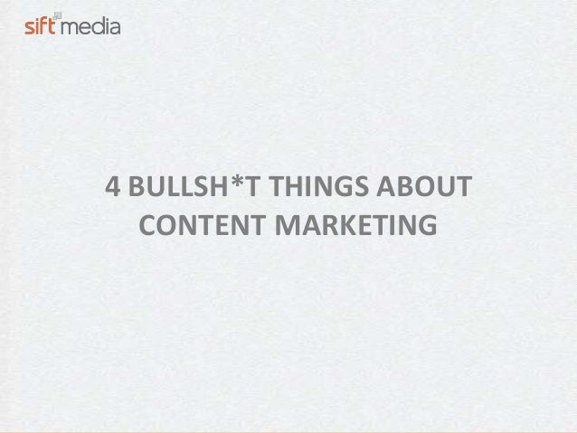 4 BULLSH*T THINGS ABOUT   CONTENT MARKETING