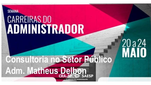 Consultoria no Setor P�blico Adm. Matheus Delbon