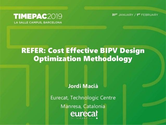 REFER: Cost Effective BIPV Design Optimization Methodology Jordi Macià Eurecat, Technologic Centre Manresa, Catalonia