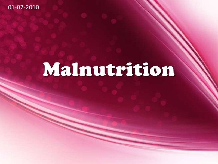 Malnutrition<br />01-07-2010<br />