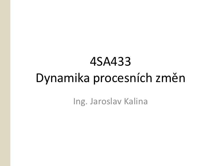 4SA433Dynamika procesních změn      Ing. Jaroslav Kalina