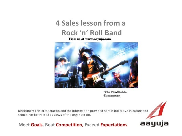 4 Sales lesson from a Rock 'n' Roll Band Visit us at www.aayuja.com  *Via Profitable Contractor  Disclaimer: This presenta...