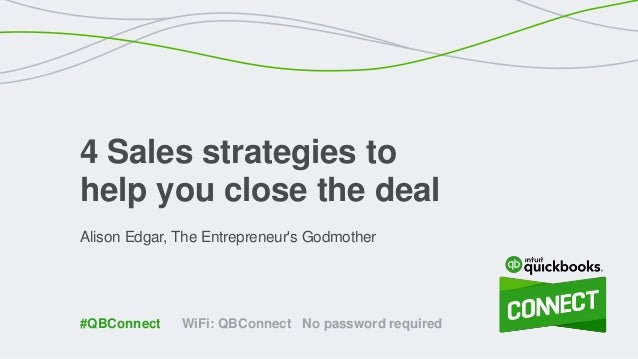 Alison Edgar, The Entrepreneur's Godmother 4 Sales strategies to help you close the deal WiFi: QBConnect No password requi...