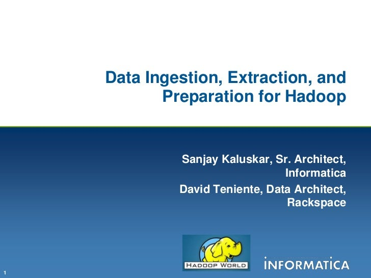 Data Ingestion, Extraction, and           Preparation for Hadoop             Sanjay Kaluskar, Sr. Architect,              ...