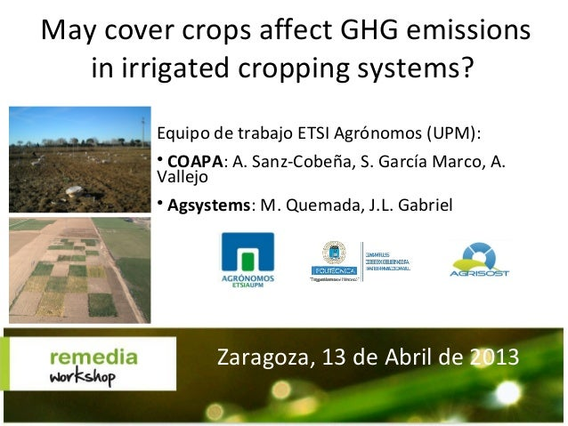 May cover crops affect GHG emissionsin irrigated cropping systems?Zaragoza, 13 de Abril de 2013Equipo de trabajo ETSI Agró...