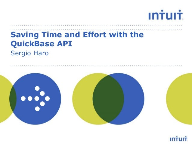 Saving Time and Effort with the QuickBase API Sergio Haro