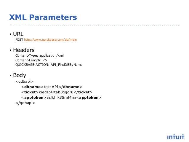 XML Parameters • URL POST http://www.quickbase.com/db/main • Headers Content-Type: application/xml Content-Length: 76 QUIC...