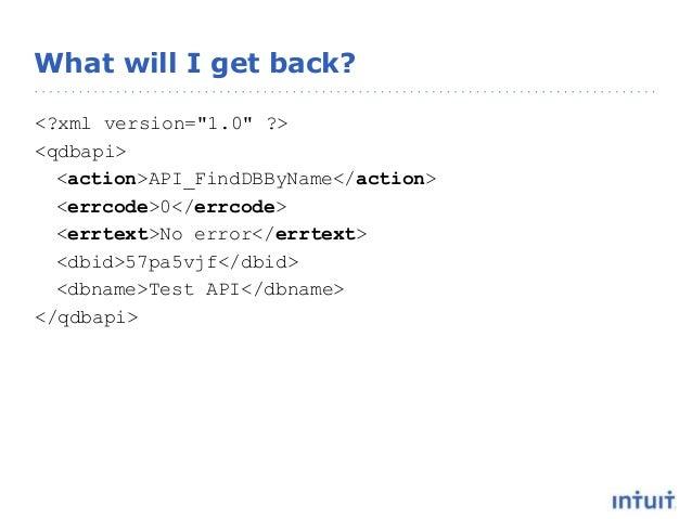 "What will I get back? <?xml version=""1.0"" ?> <qdbapi> <action>API_FindDBByName</action> <errcode>0</errcode> <errtext>No e..."