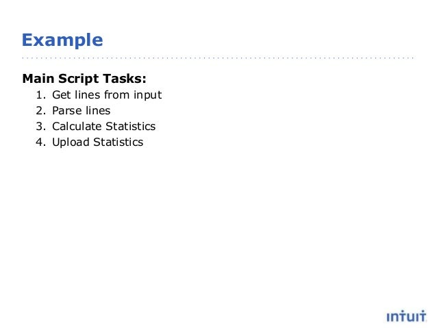 Example Main Script Tasks: 1. Get lines from input 2. Parse lines 3. Calculate Statistics 4. Upload Statistics